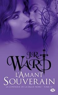 J-R Ward - La Confrérie de la dague noire Tome 12 : L'Amant souverain.