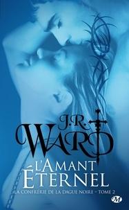J-R Ward - La Confrérie de la dague noire Tome 2 : L'Amant Eternel.
