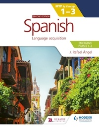 J. Rafael Angel - Spanish for the IB MYP 1-3 (Emergent/Phases 1-2): MYP by Concept Second edition - By Concept.