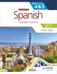 J. Rafael Angel - Spanish for the IB MYP 4&5 (Emergent/Phases 1-2): MYP by Concept Second edition - By Concept.