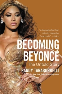 J. Randy Taraborrelli - Becoming Beyoncé - The Untold Story.