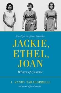 J. Randy Taraborrelli - Jackie, Ethel, Joan - Women of Camelot.