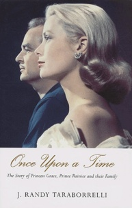 J-Randy Taraborrelli - Once Upon a Time - The Story of Princess Grace, Prince Rainier and their family.