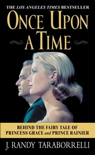 J. Randy Taraborrelli - Once Upon a Time - Behind the Fairy Tale of Princess Grace and Prince Rainier.