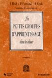 J Reid et J Cook - LES PETITS GROUPES D'APPRENTISSAGES DANS LA CLASSE. - 2ème édition.