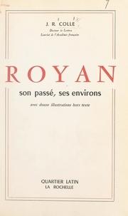 J. Robert Colle et  Chastillon - Royan, son passé, ses environs - Avec 12 illustrations hors texte.