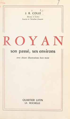 Royan, son passé, ses environs. Avec 12 illustrations hors texte