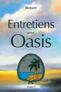 Ebooks téléchargeables gratuitement en pdf Entretiens avec Oasis  - Tome 2 DJVU iBook (French Edition) 9782921416900 par J Robert