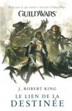 J-Robert King - Guildwars  : Le lien de la destinée.