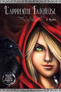 J Robin - Rouge sang & noir corbeau Tome 1 : L'apprentie faucheuse.