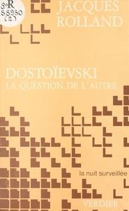 J Rolland - Dostoïevski - La question de l'autre.