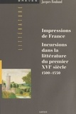 J Roubaud - Impressions de France - Incursions dans la littérature du premier XVIe siècle, 1500-1550.