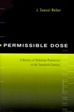 J-Samuel Walker - Permissible dose. - A history of radiation protection in the 20th century.