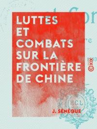 J. Sénèque - Luttes et Combats sur la frontière de Chine - Cercle de Moncay, 1893-1894-1895.
