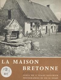 J. Stany Gauthier et Jos Le Doaré - La maison bretonne.