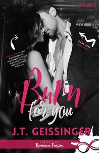J.T. Geissinger - Slow Burn - Tome 1, Burn for you.