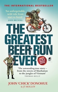 J. T. Molloy et John 'Chick' Donohue - The Greatest Beer Run Ever - A Crazy Adventure in a Crazy War *SOON TO BE A MAJOR MOVIE*.