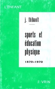 J Thibault - L'Influence du mouvement sportif sur l'évolution de l'éducation physique dans l'enseignement secondaire français - Étude historique et critique.