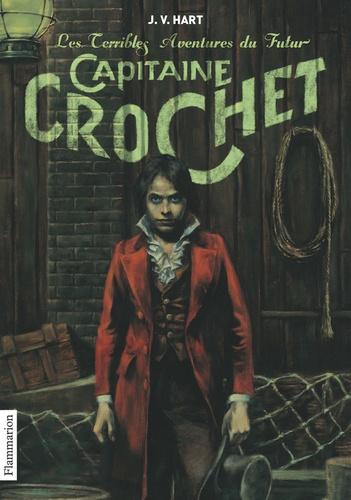 J.V. Hart - Les terribles aventures du futur Capitaine Crochet.