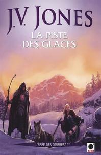 J-V Jones - L'épée des ombres Tome 3 : La piste des glaces.