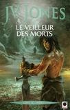 J-V Jones - L'épée des ombres Tome 6 : Le veilleur des morts.