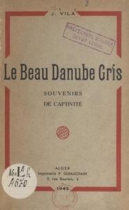 J. Vila - Le beau Danube gris - Souvenirs de captivité.