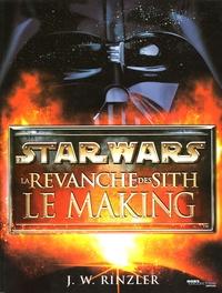 J-W Rinzler - Star Wars La Revanche des Sith - Le Making.