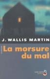 J Wallis Martin - La morsure du mal.