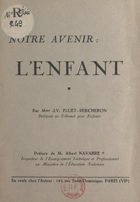 J.-Y. Fluet-Percheron et Albert Navarre - Notre avenir : l'enfant.