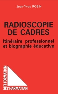 J-Y Robin - Radioscopie de cadres - Itinéraire professionnel et biographie éducative.