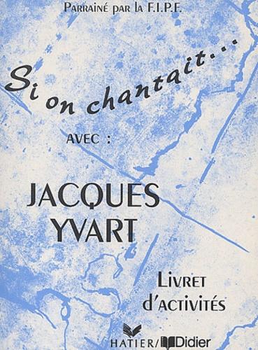 J Yvart - Si on chantait... avec Jacques Yvart - Livret d'activités.