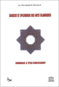 Jaafar Kansoussi et  Collectif - Sagesse et splendeur des arts islamiques - Hommage à Titus Burckhardt.