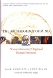 Jaak Panksepp et Lucy Biven - The Archaeology of Mind - Neuroevolutionary Origins of Human Emotions.