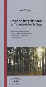 Jaan Kaplinski - Difficile de devenir léger - Edition bilingue français-estonien.