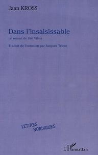 Jaan Kross - Dans l'insaisissable : le roman de Juri Vilms.