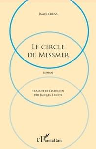 Jaan Kross - Le cercle de Messmer.
