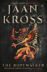 Jaan Kross et Merike Lepasaar Beecher - The Ropewalker - Between Three Plagues Volume I.