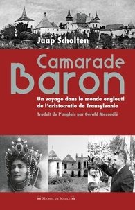 Jaap Scholten - Camarade Baron - Un voyage dans le monde englouti de l'aristocratie de Transylvanie.