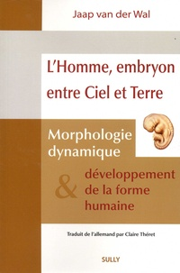 L'homme, embryon entre ciel et terre- Morphologie dynamique et développement de la forme humaine - Jaap Van der Waal pdf epub