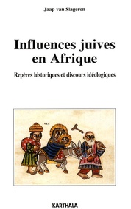 Jaap van Slageren - Influences juives en Afriques - Repères historiques et discours idéologiques.