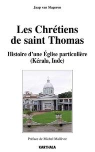 Jaap Van Slageren - Les Chrétiens de saint Thomas - Histoire d'une Eglise particulière (Kérala, Inde).