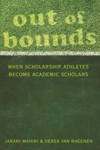 Jabari Mahiri et Derek Van rheenen - Out of Bounds - When Scholarship Athletes Become Academic Scholars.