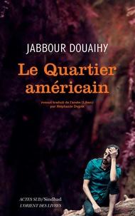 Jabbour Douaihy - Le quartier américain.