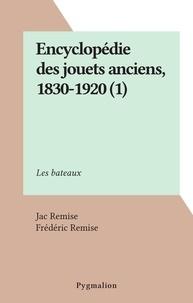 Jac Remise et Frédéric Remise - Encyclopédie des jouets anciens, 1830-1920 (1) - Les bateaux.