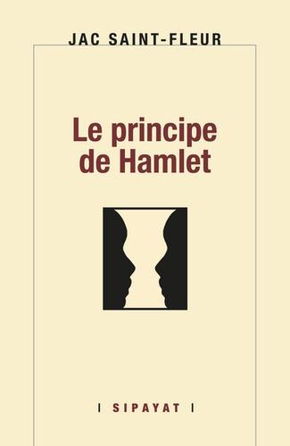 Jac Saint-Fleur - Le principe de Hamlet.