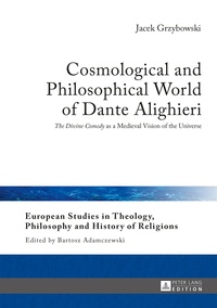 Jacek Grzybowski - Cosmological and Philosophical World of Dante Alighieri - «The Divine Comedy» as a Medieval Vision of the Universe.