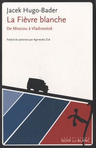 Jacek Hugo-Bader - La fièvre blanche - De Moscou à Vladivostok.