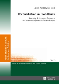 Jacek Kurczewski - Reconciliation in Bloodlands - Assessing Actions and Outcomes in Contemporary Central-Eastern Europe.