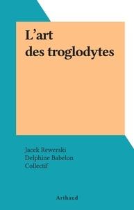 Jacek Rewerski et  Collectif - L'art des troglodytes.
