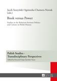 Jacek Soszy?ski et Agnieszka Chamera-nowak - Book versus Power - Studies in the Relations between Politics and Culture in Polish History.